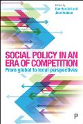 Social Policy in an Era of Global Competition: Comparative, International and Local Perspectives