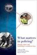 What Matters in Policing?: Change, Values and Leadership in Turbulent Times
