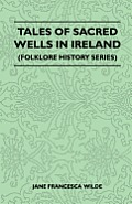 Tales Of Sacred Wells In Ireland (Folklore History Series)
