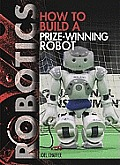 How to Build a Prize-Winning Robot (Robotics)