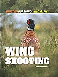 Wing Shooting (Hunting: Pursuing Wild Game!)