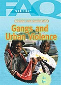Frequently Asked Questions about Gangs and Urban Violence (FAQ: Teen Life)