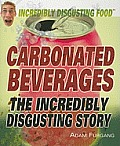 Carbonated Beverages (Incredibly Disgusting Food)