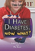 I Have Diabetes. Now What? (Teen Life 411)
