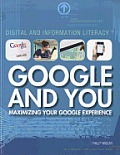 Google and You: Maximizing Your Google Experience