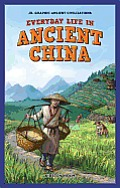 Everyday Life in Ancient China (JR. Graphic Ancient Civilizations)