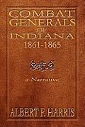 Combat Generals Of Indiana 1861-1865: A Narrative by Albert F. Harris