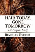 Hair Today, Gone Tomorrow: The Alopecia Story