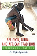 Religion, Ritual and African Tradition: African Foundations
