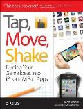Tap Move Shake A Hands On Guide to Creating Multi Touch Games with iPad & iPhone