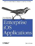 Developing Enterprise IOS Applications: Iphone and Ipad Apps for Companies and Organizations