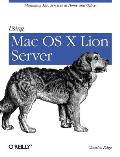 Using Mac OS X Lion Server Managing Mac Services at Home & Office