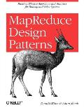 MapReduce Design Patterns Building Effective Algorithms & Analytics for Hadoop & Other Systems