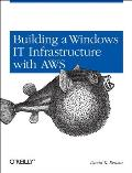 Building a Windows It Infrastructure in the Cloud: Distributed Hosted Environments with Aws Cover
