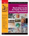 Illustrated Guide to Home Forensic Science Experiments: All Lab, No Lecture Cover