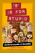 S Is for Stupid An Encyclopedia of Stupidity