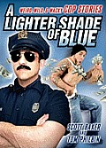 A Lighter Shade Of Blue: Weird, Wild, & Wacky Cop Stories by Scott Baker
