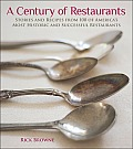A Century Of Restaurants: Stories & Recipes From 100 Of America's Most Historic & Successful... by Rick Browne