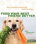 Feed Your Best Friend Better: Easy, Nutritious Meals and Treats for Dogs Cover