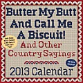 Butter My Butt and Call Me a Biscuit! 2013 Day-To-Day Calendar: And Other Country Sayings