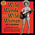 Wild Words from Wild Women Calendar: Inspiring and Irreverent Quotes from the World's Most Famous and Infamous Women