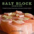 Salt Block Cooking 60 Recipes for Grilling Chilling Searing & Serving on Himalayan Salt Blocks