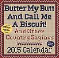 Butter My Butt and Call Me a Biscuit! Day-To-Day Calendar: And Other Country Sayings