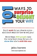 101 Ways To Surprise & Delight Your Wife by John Barnes