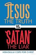 Jesus the Truth Vs. Satan the Liar