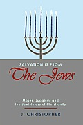Salvation Is from the Jews: Moses, Judaism, and the Jewishness of Christianity