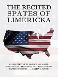 THE RECITED SPATES OF LIMERICKA: A COLLECTION OF HUMOROUS AND SOCIAL COMMENTARY LIMERICKS BY THAT LITTLE KNOWN MASTER OF RHYME------ MARTIN C. MAYER