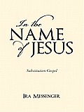 In the Name of Jesus: Substitution Gospel
