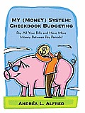 My Money System - Checkbook Budgeting: Pay All Your Bills and Have More Money between Pay Periods!