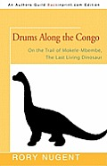 Drums Along the Congo: On the Trail of Mokele-Mbembe, the Last Living Dinosaur
