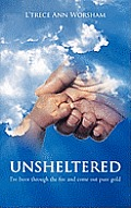 Unsheltered: I've Been Through the Fire and Come Out Pure Gold