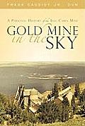 Gold Mine in the Sky: A Personal History of the Log Cabin Mine Cover
