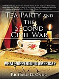 Tea Party and the Second Civil War: What Happened to America?
