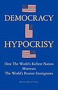 Democracy Hypocrisy: How the World's Richest Nation Mistreats the World's Poorest Immigrants