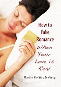 How to Fake Romance: When Your Love Is Real