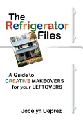 The Refrigerator Files: A Guide to Creative Makeovers for Your Leftovers