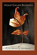 A Leaf Called Socrates: Poetry Memoir By Ann Holmes by Ann Holmes