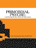 Primordial Psyche: A Reliving of the Soul of Ancestors: A Jungian and Transpersonal Worldview