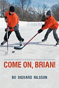Come On, Brian!: A Young Boy's Struggle to Play in an All-Star Hockey Tournament