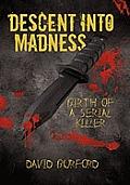 Descent Into Madness: Birth of a Serial Killer