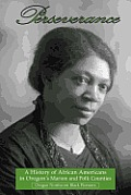 Perseverance A History of African Americans in Oregons Marion & Polk Counties