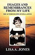 Images and Remembrances from My Life: The Autobiography of Lisa A. Jones