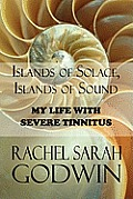 Islands of Solace, Islands of Sound: My Life with Severe Tinnitus