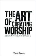 Art of Curating Worship Reshaping the Role of Worship Leader