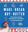 Make the Bread, Buy the Butter: What You Should and Shouldn't Cook from Scratch--Over 120 Recipes for the Best Homemade Foods Cover