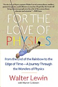 For the Love of Physics: From the End of the Rainbow to the Edge of Time - A Journey Through the Wonders of Physics Cover